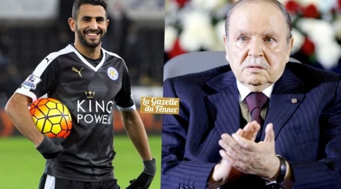 Le Président Bouteflika félicite Riyad Mahrez !