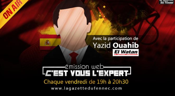 «C'est vous l'Expert» en direct de 19h à 20h30 avec la participation de Yazid Ouahib !
