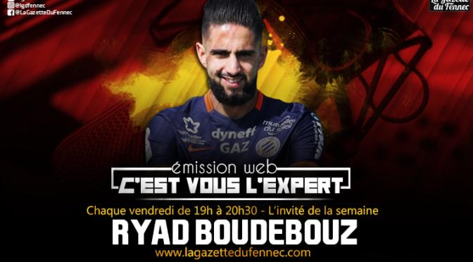 C'est vous l'Expert : Ryad Boudebouz en invité exceptionnel !
