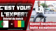 «C'est vous l'Expert» : Débrief du match face à la Guinée et entretien émouvant avec Djamel Ibouzidène !