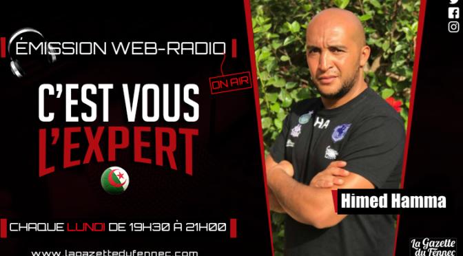 «C'est vous l'Expert» : Focus formation avec Himed Hamma, retour sur la polémique de la FAF !