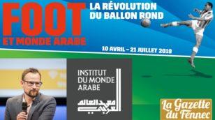 Exposition à l'IMA : Foot et monde arabe, la Révolution du ballon rond